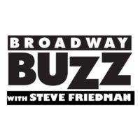 Broadway Buzz with Steve Friedman