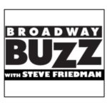 Broadway Buzz with Steve Friedman