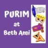 Purim PaloozaSun, March 8 (10:00 am – 1:30 pm)