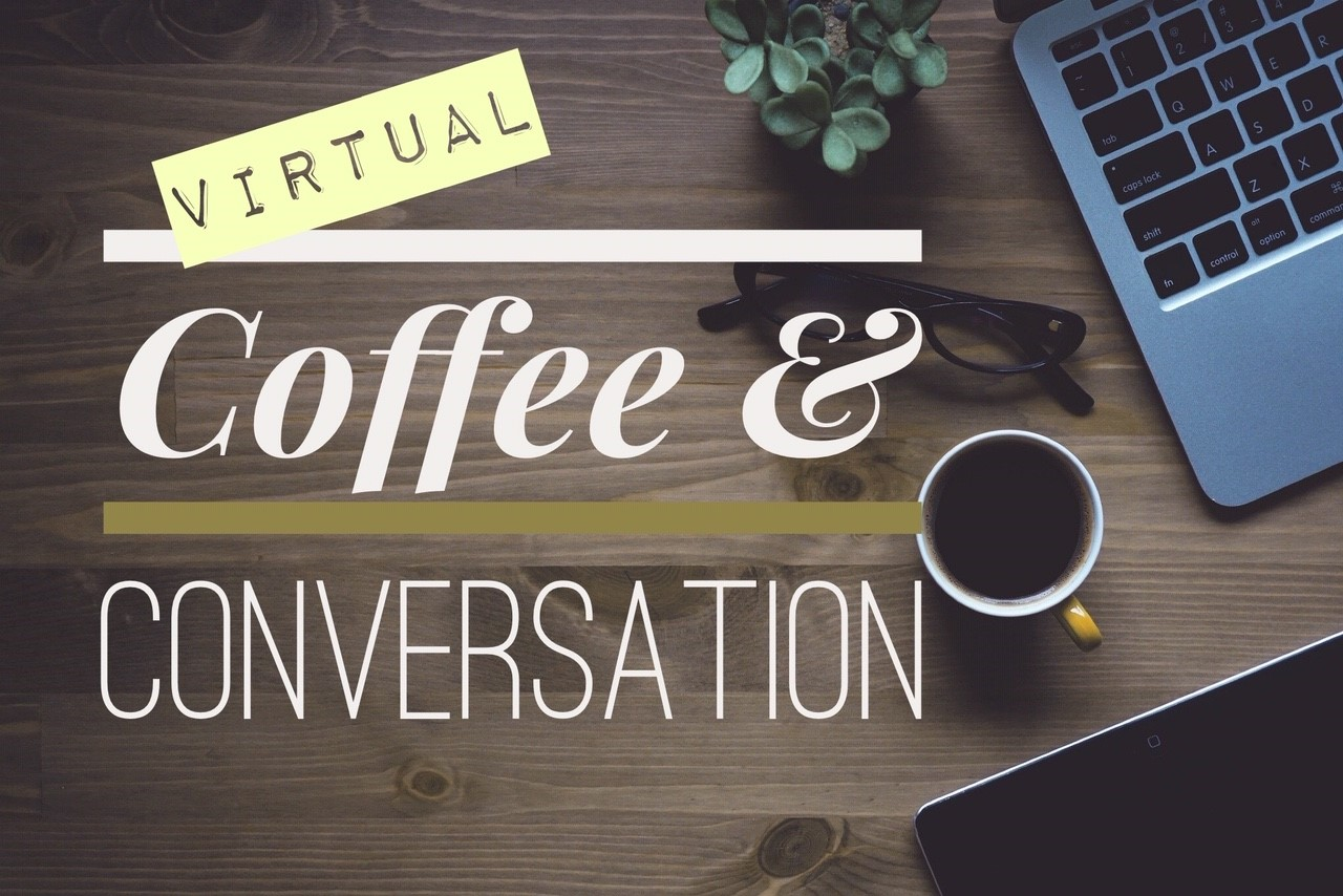 Virtual Coffee & Conversation<br/>Mondays (10:30 am)