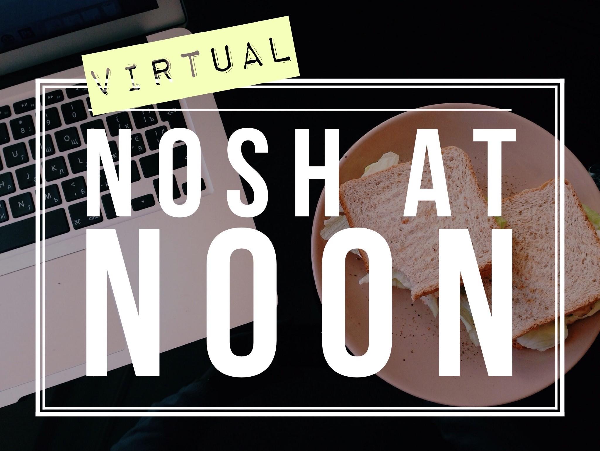 Virtual Nosh at NoonFridays, April 3, 10, 17, 24 (12 noon)