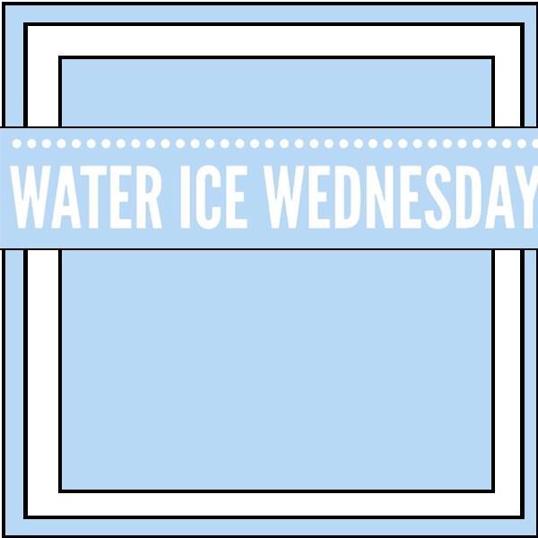 Water Ice Wednesday