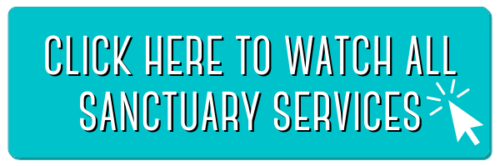 click here to watch all sanctuary services